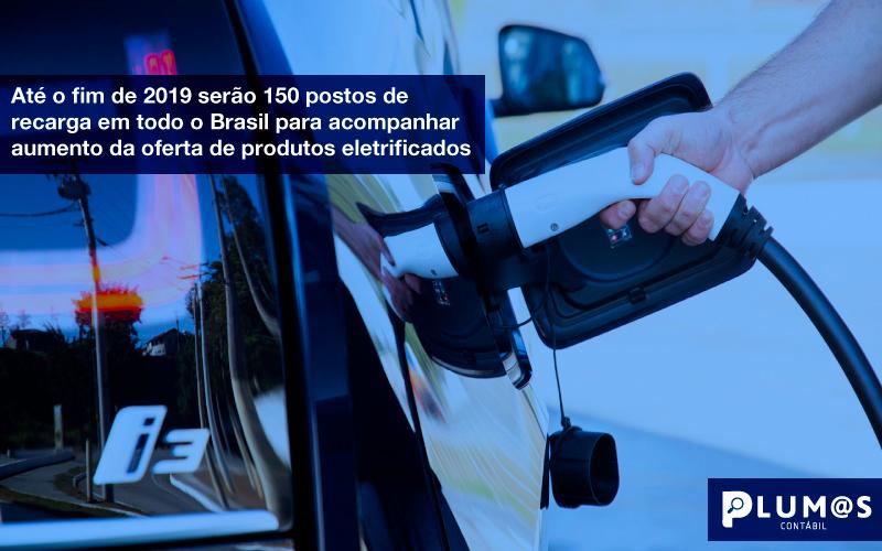 Até O Fim De 2019 Serão 150 Postos De Recarga Em Tod O Brasil Para Acompanhar Aumento Da Oferta De Produtos Eletrificados - Plumas Contabilidade para Postos de Combustíveis - Até o fim de 2019 serão 150 postos de  recarga em todo o Brasil para acompanhar  aumento da oferta de produtos eletrificados
