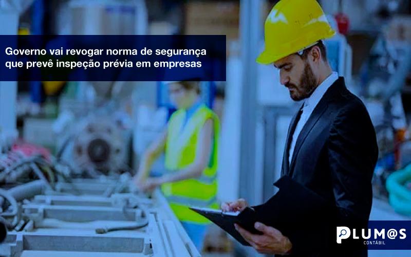 Segurança No Trabalho Revogacao - Plumas Contabilidade para Postos de Combustíveis - Governo vai revogar norma de segurança que prevê inspeção prévia em empresas