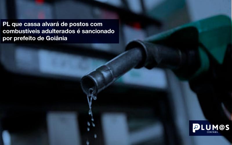 Sancionado Prefeito Goiania - Plumas Contabilidade para Postos de Combustíveis - PL que cassa alvará de postos com combustíveis adulterados é sancionado por prefeito de Goiânia