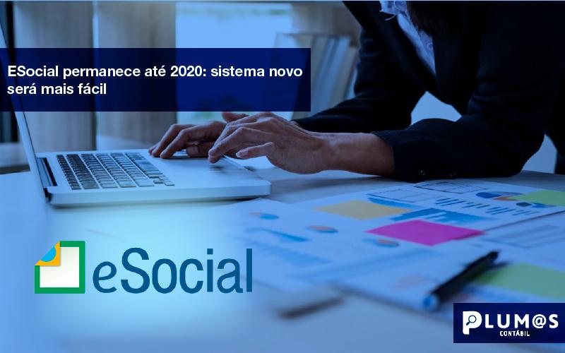 ESocial-permanece-até-2020-sistema-novo-será-mais-fácil - ESocial permanece até 2020: sistema novo será mais fácil.