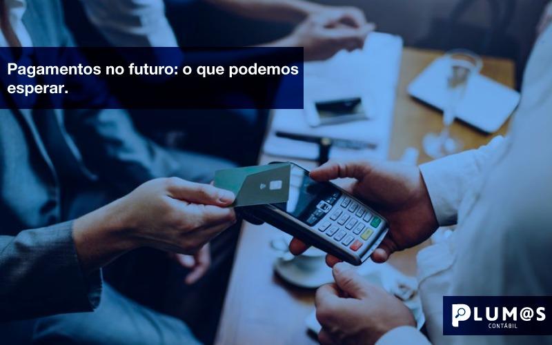 IMG-20190731-WA0001 - PAGAMENTOS NO FUTURO: O QUE PODEMOS ESPERAR