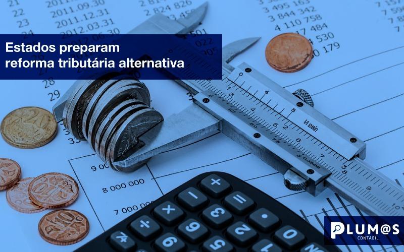 IMG-20190801-WA0003 - Estados preparam reforma tributária alternativa