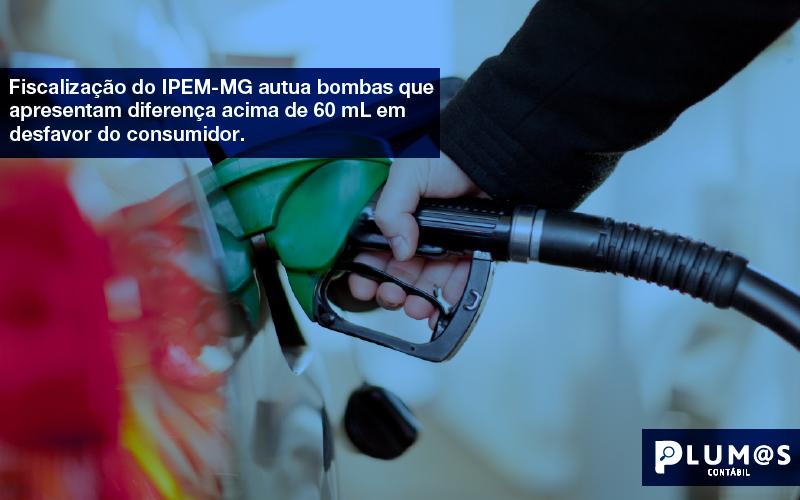 Info - Fiscalização do IPEM-MG autua bombas que apresentam diferença acima de 60 mL em desfavor do consumidor.