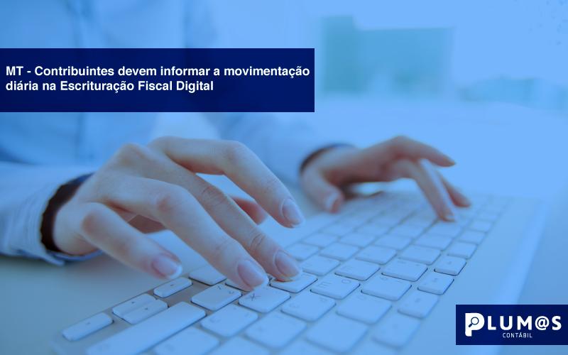 Contribuintes-devem-informar-a-movimentação-diária-na-Escrituração-Fiscal-Digital - MT – Contribuintes devem informar a movimentação diária na Escrituração Fiscal Digital