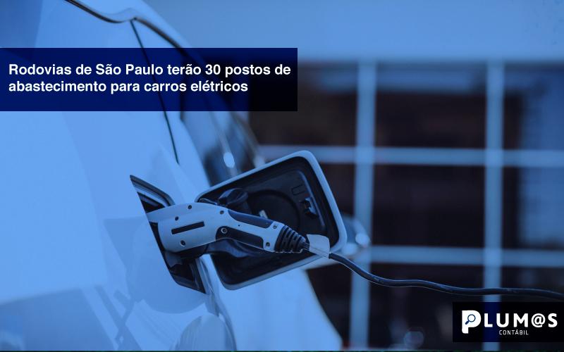 Rodovias-de-São-Paulo-terão-30-postos-de-abastecimento-para-carro-elétrico - Rodovias de São Paulo terão 30 postos de abastecimento para carros elétricos