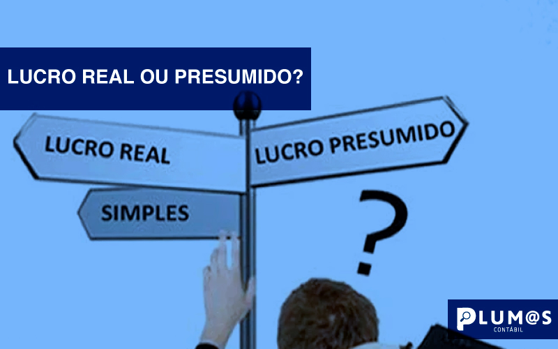 LUCRO-REAL-X-PRESUMIDO - LUCRO REAL OU PRESUMIDO?