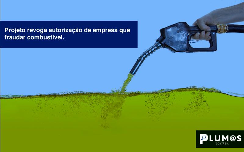 Projeto-revoga-autorização-de-empresa-que-fraudar-combustível - Projeto revoga autorização de empresa que fraudar combustível