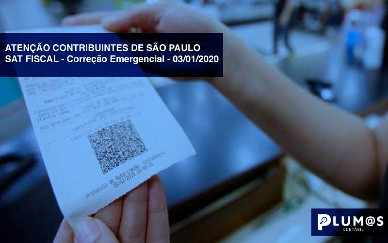 ATENÇÃO-CONTRIBUINTES - ATENÇÃO CONTRIBUINTES DE SÃO PAULO – SAT FISCAL – Correção Emergencial – 03/01/2020