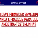 miniiiii - QUEM DEVE FORNECER ENVELOPES DE SEGURANÇA E FRASCOS PARA COLETA DE AMOSTRA-TESTEMUNHA?