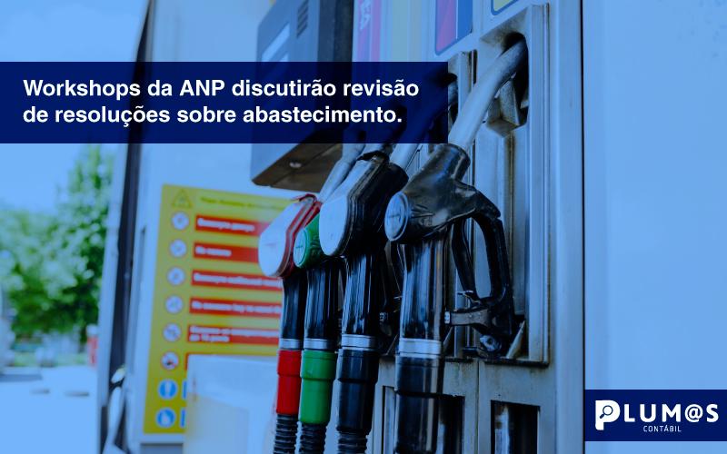 contãbil - Workshops da ANP discutirão revisão de resoluções sobre abastecimento