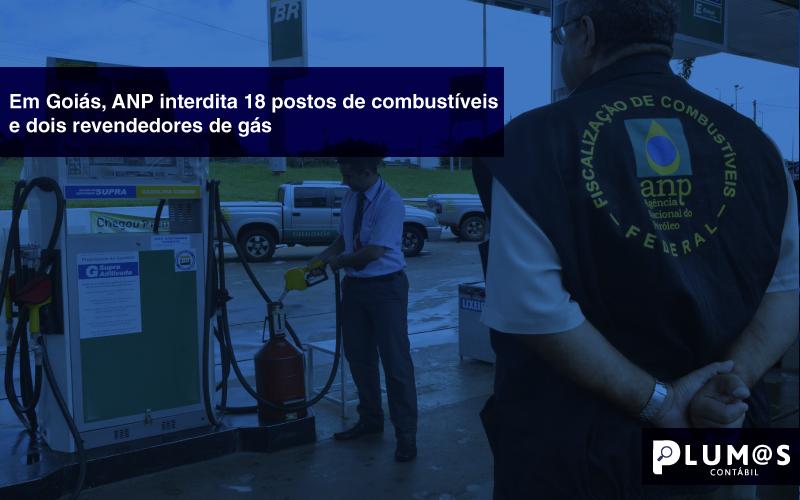 Em-Goiás,-ANP-interdita-18-postos-de-combustíveis-e-dois-revendedores-de-gás - Em Goiás, ANP interdita 18 postos de combustíveis e dois revendedores de gás