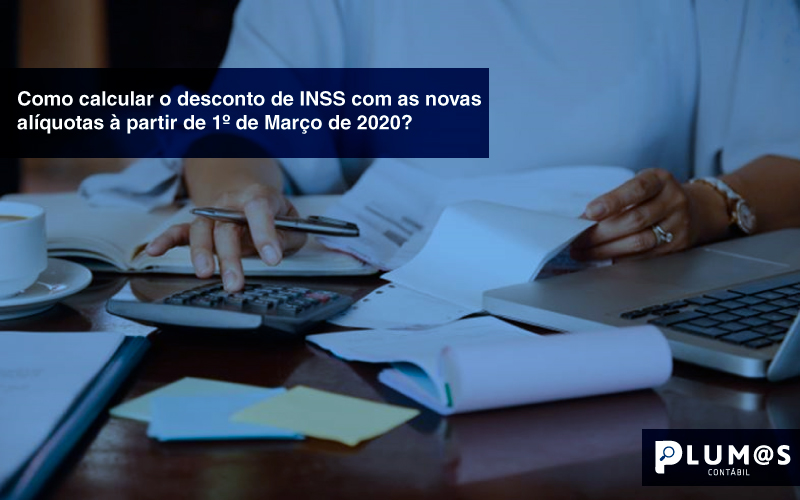 calcular-o-desconto-de-INSS-2020 - Como calcular o desconto de INSS com as novas alíquotas à partir de 1º de Março de 2020?
