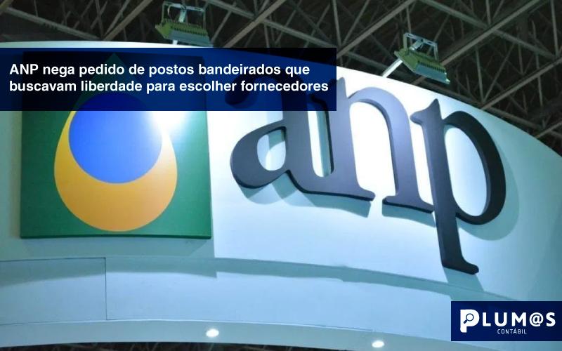 anp - ANP nega pedido de postos bandeirados que buscavam liberdade para escolher fornecedores.