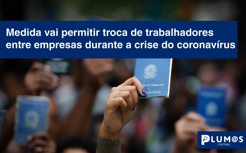 medida - Medida vai permitir troca de trabalhadores entre empresas durante a crise do coronavírus