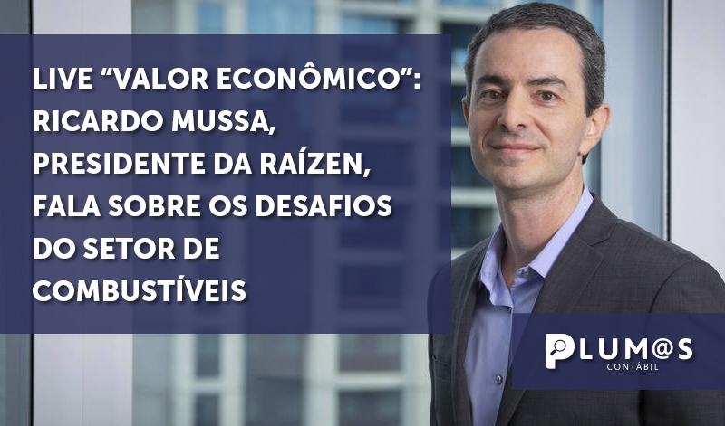 """banner Live do Valor - Ricardo Mussa, presidente da Raízen - Live """"Valor Econômico"""": Ricardo Mussa, presidente da Raízen, fala sobre os desafios do setor de combustíveis;"""