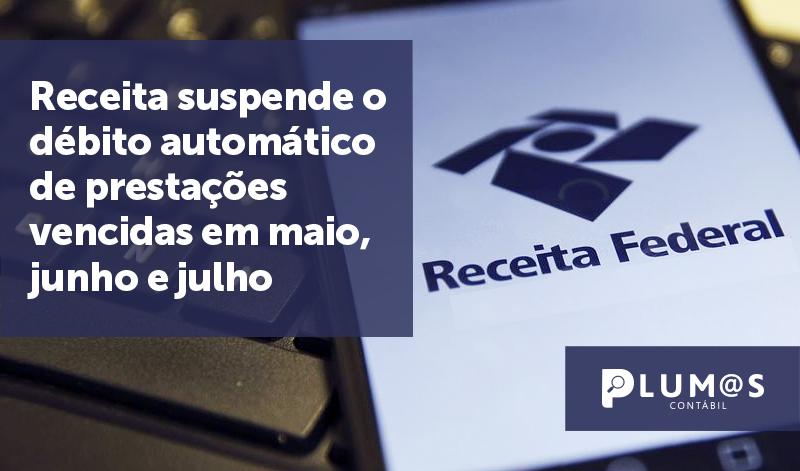 banner Receita suspende o débito automático - Receita suspende o débito automático de prestações vencidas em maio, junho e julho