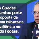 banner Paulo Guedes apresentou - Paulo Guedes apresentou parte da proposta da reforma tributária em audiência no Senado Federal