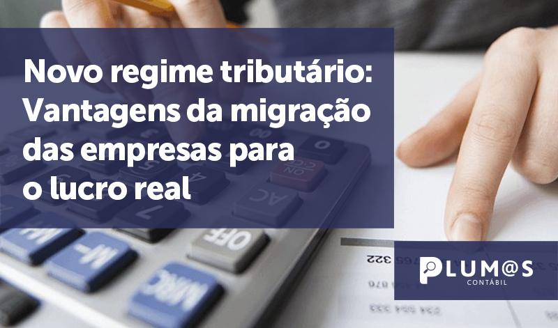 banner 14 Novo regime tributário - Novo regime tributário: Vantagens da migração das empresas para o lucro real