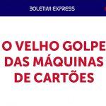 banner O VELHO GOLPE - O VELHO GOLPE DAS MÁQUINAS DE CARTÕES