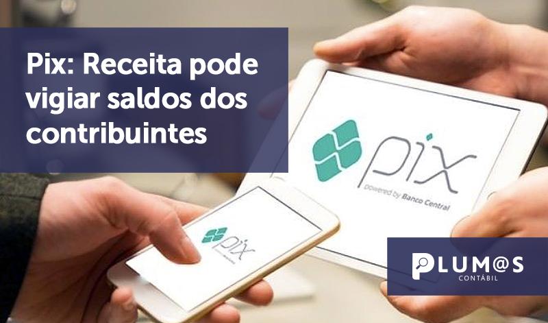 banner 11 Pix - Pix: Receita pode vigiar saldos dos contribuintes