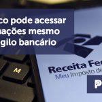 banner 9 Fisco pode acessar - IR: Fisco pode acessar informações mesmo com sigilo bancário