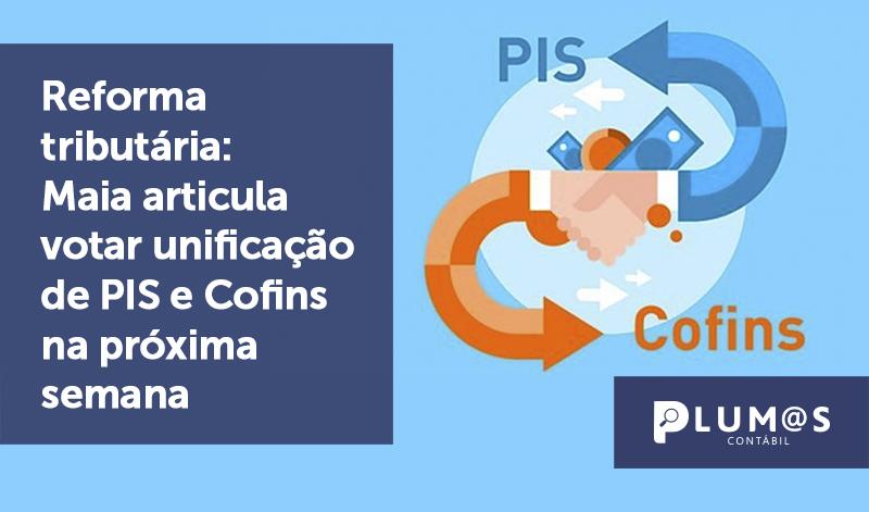 banner 6 Reforma tributária - Reforma tributária: Maia articula votar unificação de PIS e Cofins na próxima semana
