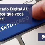 banner 6 Certificado Digital - Certificado Digital A1: Cuidados que você  deve ter!