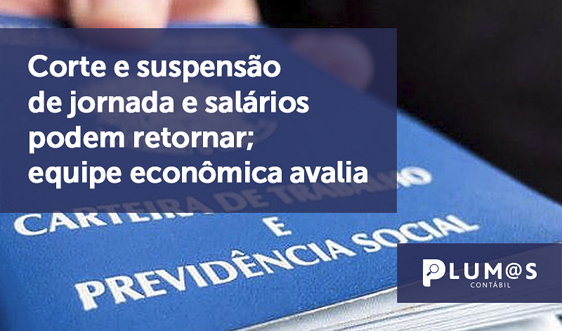 banner 7 Corte e suspensão - Corte e suspensão de jornada e salários podem retornar; equipe econômica avalia