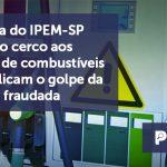 banner 12 Portaria do IPEM-SP - Portaria do IPEM-SP aperta o cerco aos postos de combustíveis que aplicam o golpe da bomba fraudada