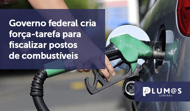 banner 07 Governo federal - Governo federal cria força-tarefa para fiscalizar postos de combustíveis