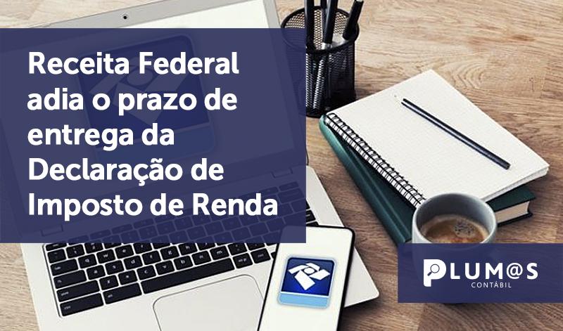 banner 01 receita federal 04-21 - Receita Federal adia o prazo de entrega da Declaração de Imposto de Renda