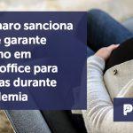 banner 02 Bolsonaro sanciona lei - Bolsonaro sanciona lei que garante trabalho em home office para grávidas durante pandemia
