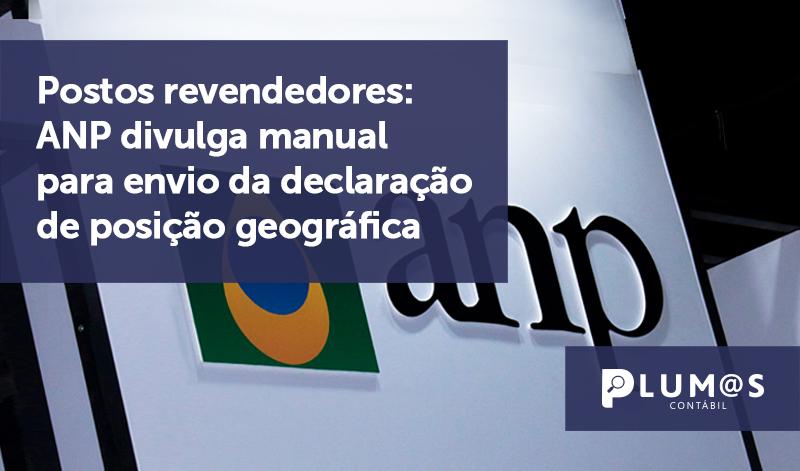 banner 02 Postos revendedores - Postos revendedores: ANP divulga manual para envio da declaração de posição geográfica