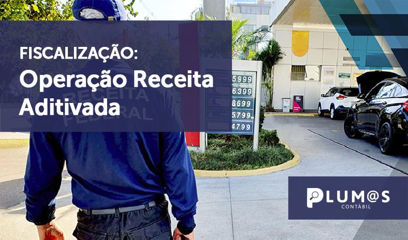 banner 03 FISCALIZAÇÃO - FISCALIZAÇÃO: Operação Receita Aditivada