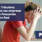 banner 11 Reforma Tributária - Reforma Tributária: o Impacto nas empresas do Lucro Presumido e do Lucro Real