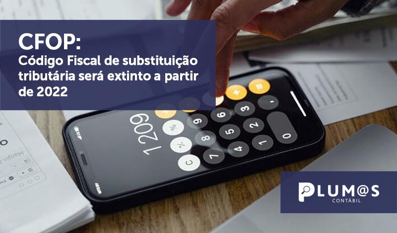 banner 01 CFOP - CFOP: Código Fiscal de substituição tributária será extinto a partir de 2022