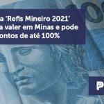 banner 02 Refis Mineiro 2021 - Programa 'Refis Mineiro 2021' começa a valer em Minas e pode dar descontos de até 100%