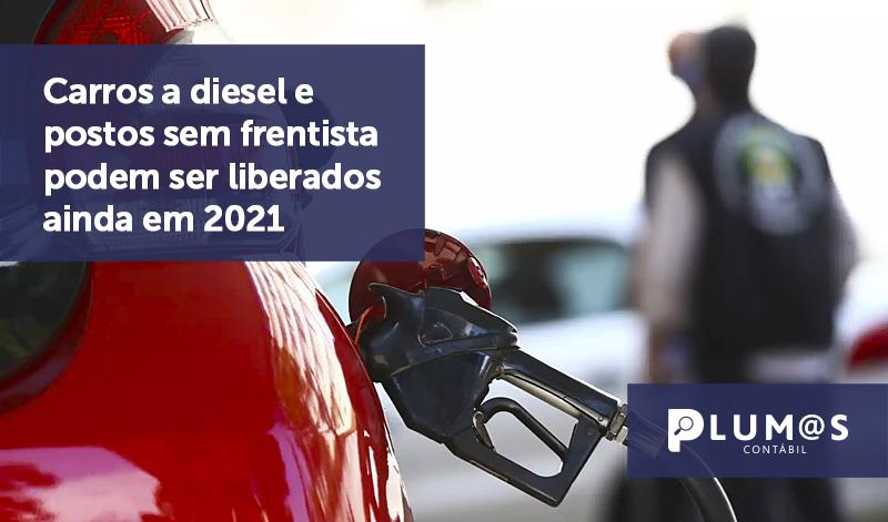banner 13 postos sem frentista - Carros a diesel e postos sem frentista podem ser liberados ainda em 2021