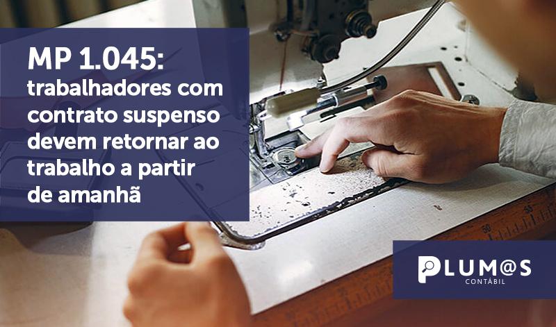 banner 17 MP 1045 - MP 1.045: trabalhadores com contrato suspenso devem retornar ao trabalho a partir de amanhã